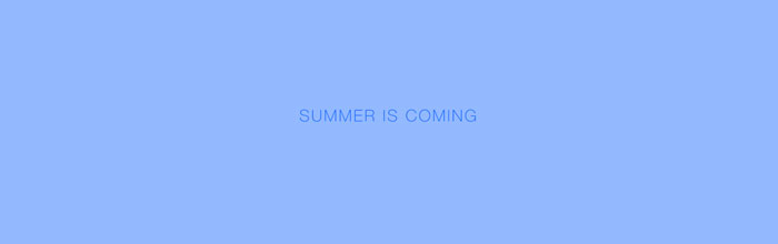 Summer is coming 2014